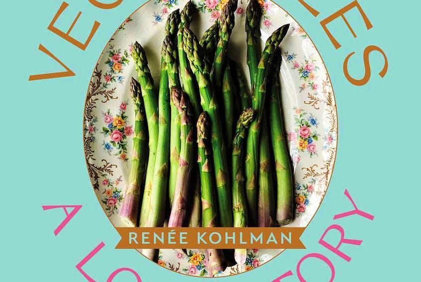 Renee Kohlman's second cookbook, Vegetables: A Love Story.