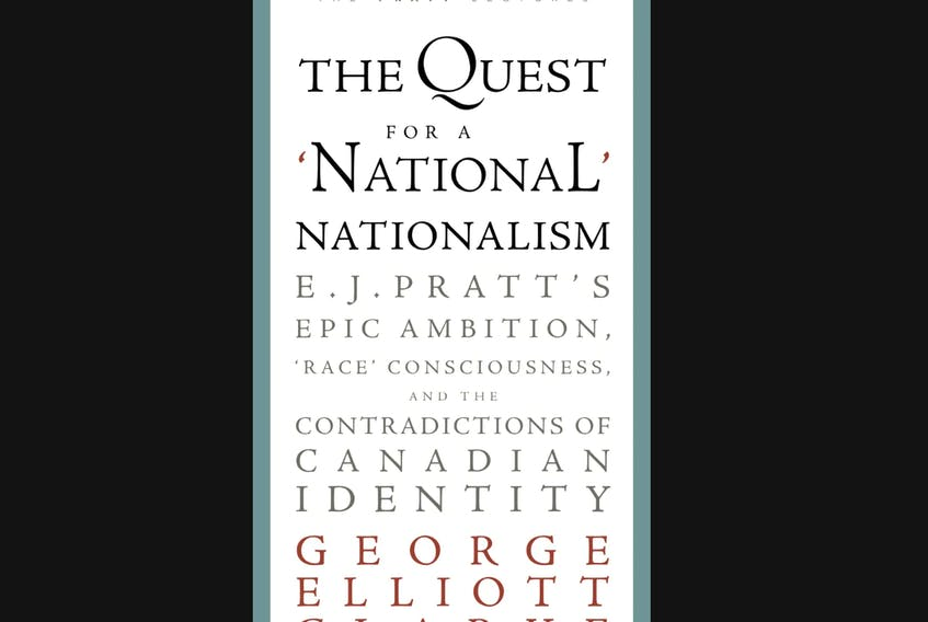 """""""The Quest For a 'National' Nationalism: E. J. Pratt's Epic Ambition, 'Race' Consciousness, and the Contradictions of Canadian Identity,"""" by George Elliott Clarke, The Pratt Lectures; Breakwater Books; 64 pages; $19.95"""