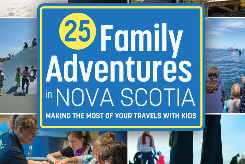 25 Family Adventures in Nova Scotia by Helen Earley.  - Contributed