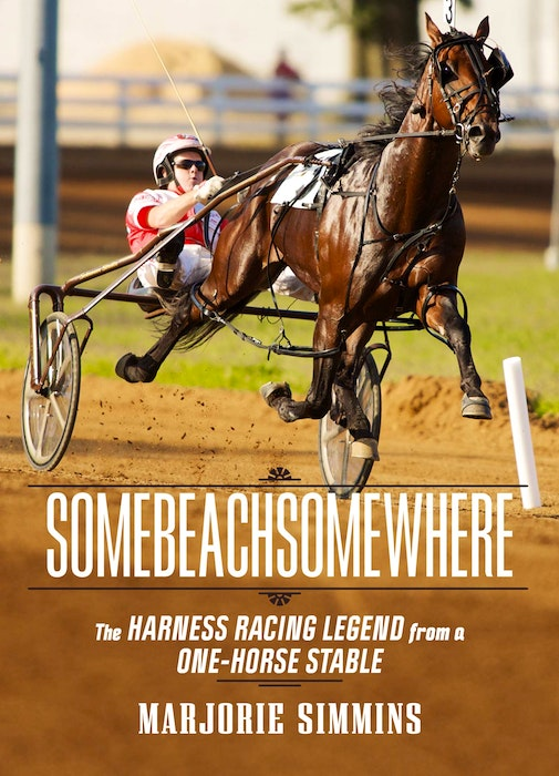 Somebeachsomewhere: The Harness Racing Legend from a One-Horse Stable - Contributed