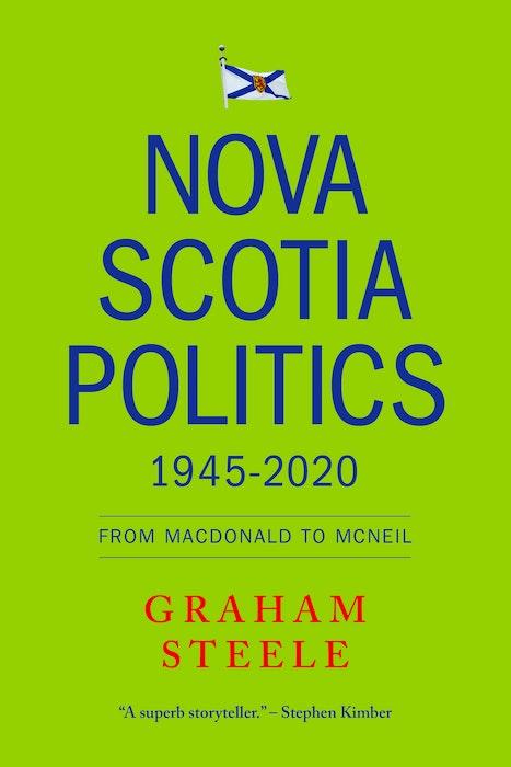 Nova Scotia Politics 1945-2020: From Macdonald to MacNeil - Contributed