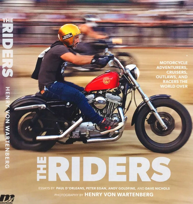 The Riders: Motorcycle Adventurers, Cruisers, Outlaws and Racers the World Over by Henry von Wartenberg. Contributed  - POSTMEDIA