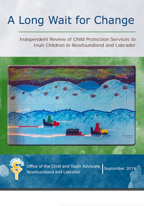 """""""A Long Wait for Change,"""" an independent review released by Child and Youth Advocate Jackie Lake Kavanagh two years ago, has been described as the impetus for the Nunatsiavut Government to begin the process of taking over responsibility child and family services in its region."""