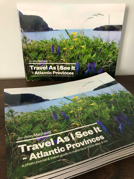 """""""Travel as I See It — Atlantic Provinces"""" is a photo journal and travel guide by Jo-Ann Maynard of Lower Sackville, N.S."""