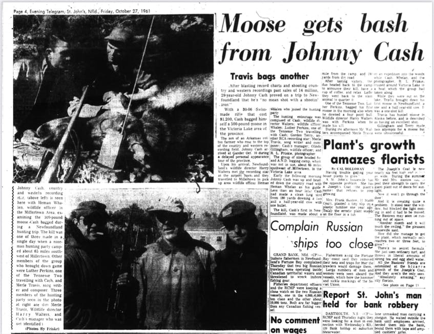 The Telegram — then The Evening Telegram — ran a story and photos of Johnny Cash's moose hunting trip in the Oct. 27, 1961 issue of the paper. These photos, unlike many that were taken of the trip, were taken with the camera of wildlife officer Heman Whalen. Whalen says Evening Telegram publisher Steve Herder had given him a roll of film and told him to take some photos of the trip and send him back the roll.