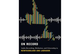"""""""On Record: Audio Recording, Mediation, and Citizenship in Newfoundland and Labrador,"""" by Beverly Diamond; McGill-Queen's University Press; $39.95; 354 pages"""