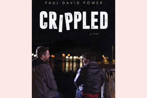 """""""Crippled: A Play by Paul David Power,"""" Breakwater Books; $17.95; 76 pages"""