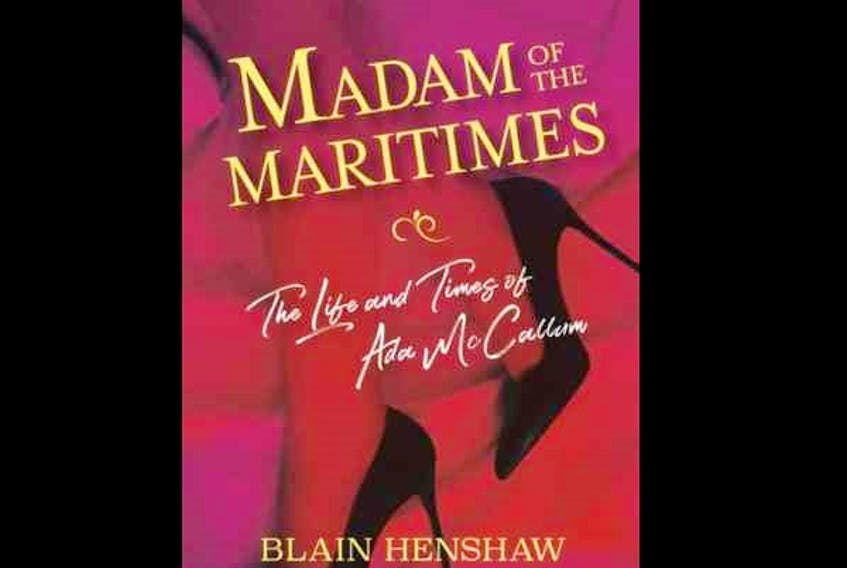 Blain Henshaw's new book Madam of the Maritimes looks at the life and career of Halifax's notorious Ada McCallum. - Pottersfield Press