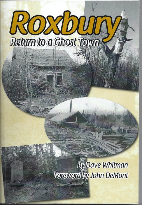 Roxbury: A return to a ghost town, by David Whitman, published in 2015, with a foreword by John DeMont. - Contributed