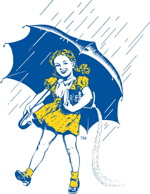 The Morton Salt Company has been using the sloganwhen it rains it pours, together with the familiar Morton Salt Girl carrying her umbrella, since 1911.