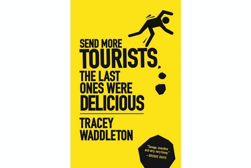 """""""Send More Tourists … The Last Ones Were Delicious,"""" by Tracey Waddleton. Breakwater Books. $19.95. 254 pages."""