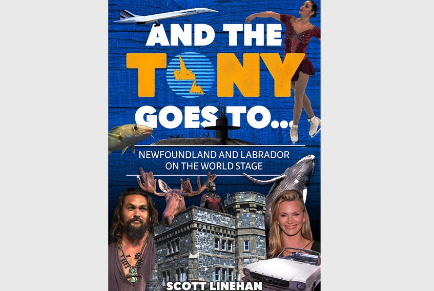 """""""And the Tony Goes to … Newfoundland and Labrador on the World Stage,"""" by Scott Linehan; Boulder Books; $19.95; 160 pages."""