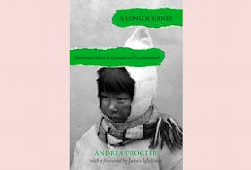 """""""A Long Journey: Residential Schools in Labrador and Newfoundland,"""" by Andrea Procter with a foreword by James Igloliorte; ISER Books; $29.95; 598 pages. — Contributed"""