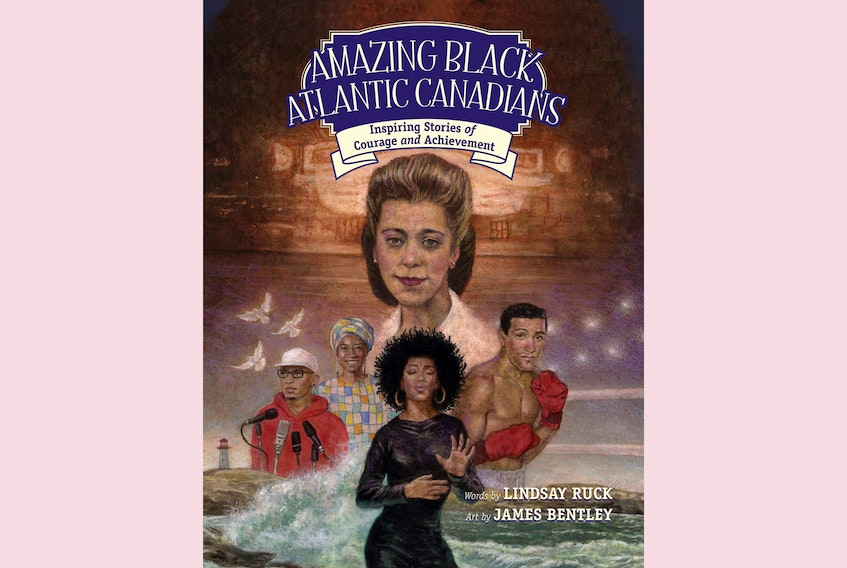 """Amazing Black Atlantic Canadians: Inspiring Stories of Courage and Achievement;"" words by Lindsay Ruck, art by James Bentley; Nimbus Publishing Ltd.; $19.95; 82 pages."