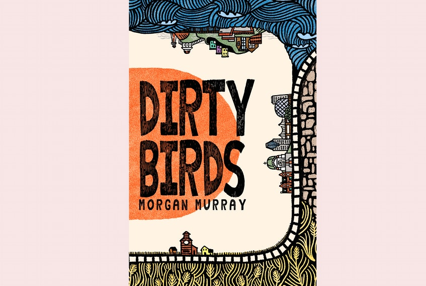 """""""Dirty Birds,"""" by Morgan Murray; Breakwater Books; $22.95; 520 pages. — Contributed"""